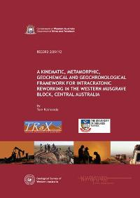 A kinematic, metamorphic, geochemical and geochronological framework for intracratonic reworking in the western Musgrave Block, central Australia